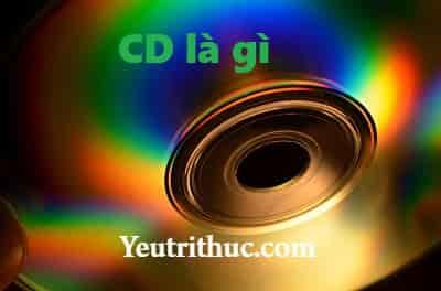 CD là gì, tìm hiểu các khái niệm như đĩa CD, CĐ là gì