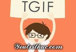 TGIF là gì viết tắt của từ nào, ý nghĩa của từ IF đầy đủ nhất