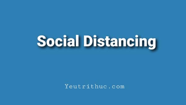 Cách Ly Xã Hội dịch thuần sang tiếng Anh có nghĩa là Social Distancing phát âm thành /ˌsəʊʃəl ˈdɪstənsɪŋ/.